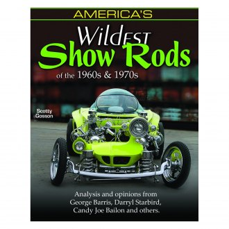 CarTech® - America's Wildest Show Rods of the 1960s and 1970s: Analysis and Opinions from George Barris, Darryl Starbird, Candy Joe Bailon, and Others