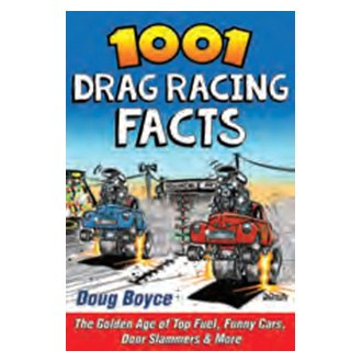 CarTech® - 1001 Drag Racing Facts: The Golden Age of Top Fuel, Funny Cars, Door Slammers and More