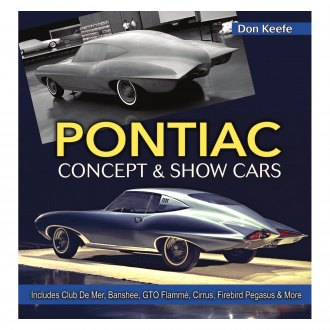 CarTech® - Pontiac Concept and Show Cars: Includes Club De Mer, Banshee, GTO Flamme, Cirrus, Firebird Pegasus and More