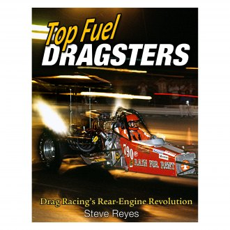 CarTech® - Top Fuel Dragsters: Drag Racing's Rear-Engine Revolution