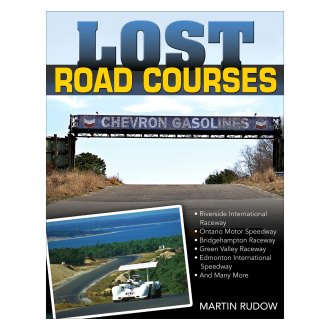 CarTech® - Lost Road Courses: Ghosts of Riverside, Ontario, Bridgehampton and More