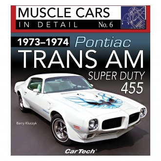 CarTech® - 1973-1974 Pontiac Trans Am Super Duty: Muscle Cars In Detail No. 6
